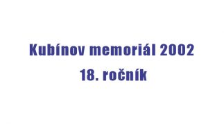 Kubínov memoriál 2002